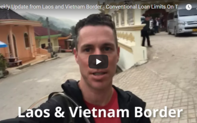 Weekly Update from Laos and Vietnam Border – Conventional Loan Limits On The Rise!